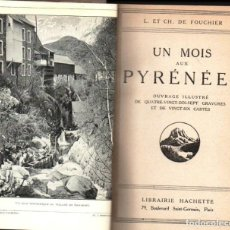 Libros antiguos: FOUCHIER : UN MOIS AUX PYRENÉES (HACHETTE, 1920) CON 97 FOTOGRAFÍAS Y 26 MAPAS. Lote 142981786