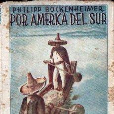 Libros antiguos: PHILIPP BOCKENHEIMER : POR AMÉRICA DEL SUR (DEL AMO, 1930) . Lote 143414146