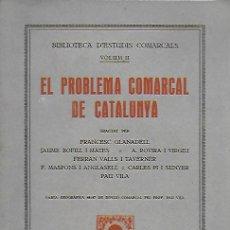 Libros antiguos: EL PROBLEMA COMARCAL DE CATALUNYA / F. GLANADELL, J.BOFILL I MATES, PAU VILA... BCN, 1931. 23X17CM.. Lote 144221102