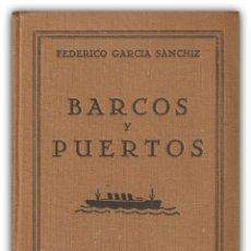 Libros antiguos: 1930 - 1ª ED. - FEDERICO GARCÍA SANCHIZ: BARCOS Y PUERTOS - PRIMERA EDICIÓN - VIAJES . Lote 144824778