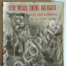Libros antiguos: LIBRO ANTIGUO (CIRCA 1916) SEIS MESES ENTRE SALVAJES DE ENRIQUE DE SANTOVAL.. Lote 146728202