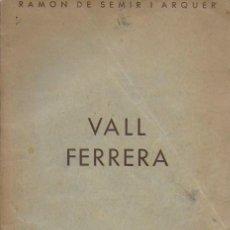 Libros antiguos: VALL FERRERA. PIRINEU CATALÀ / R. DE SEMIR. EXTRET DEL BUT. CLUB MUNTANYENC, 1936. [52] P.+MAPA PLEG. Lote 149395282