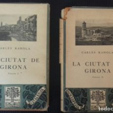 Libros antiguos: LA CIUTAT DE GIRONA. CARLES RAHOLA. BARCINO 1929. 2 VOLUMENES, I Y II.. Lote 151599262