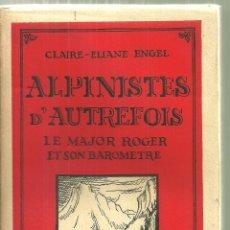 Livros antigos: 3883.- ALPINISME - ALPINISTES D`AUTRFOIS LE MAJOR ROGER ET SON BAROMETRE. Lote 152003442