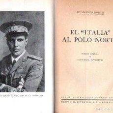 Libros antiguos: HUMBERTO NOBILE : EL ITALIA AL POLO NORTE (JUVENTUD, 1930). Lote 152555922