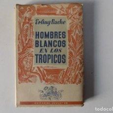 Libros antiguos: LIBRERIA GHOTICA. ERLING BACHE. HOMBRES BLANCOS EN LOS TRÓPICOS. EDITORIAL JUVENTUD 1942. . Lote 153977918