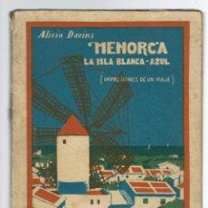 Libros antiguos: MENORCA. LA ISLA BLANCA-AZUL. IMPRESIONES DE UN VIAJE, POR ALICIA DAVINS. AÑO 1925. (MENORCA.1.2). Lote 156019690