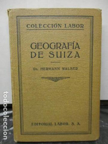 GEOGRAFIA DE SUIZA. DR. HERMANN WALSER. EDITORIAL LABOR, S. A. COLECCION LABOR. 1929. (Libros Antiguos, Raros y Curiosos - Geografía y Viajes)