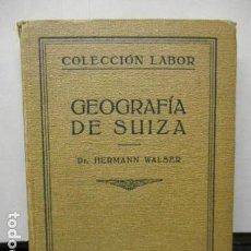 Libros antiguos: GEOGRAFIA DE SUIZA. DR. HERMANN WALSER. EDITORIAL LABOR, S. A. COLECCION LABOR. 1929.. Lote 159136722