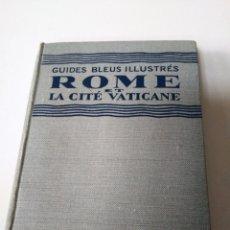 Libros antiguos: GUIDES BLEUS ILLUSTRES ROME ET LA CITE VATICANE. HACHETTE. 1932. GUIA DE ROMA.. Lote 205881958