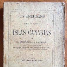 Livres anciens: BENIGNO CARBALLO WANGÜEMERT : LAS AFORTUNADAS, VIAJE DESCRIPTIVO A LAS ISLAS CANARIAS (1862). Lote 160239950