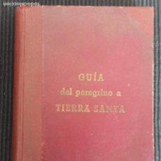 Libros antiguos: GUIA DEL PEREGRINO A TIERRA SANTA. VARIOS AUTORES. 193?.570 PAGS. CARTONÉ.. Lote 160306462