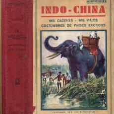 Libros antiguos: MONTPENSIER : INDO CHINA - CACERÍAS, VIAJES, COSTUMBRES (MAUCCI, C. 1930) MUY ILUSTRADO. Lote 163072408