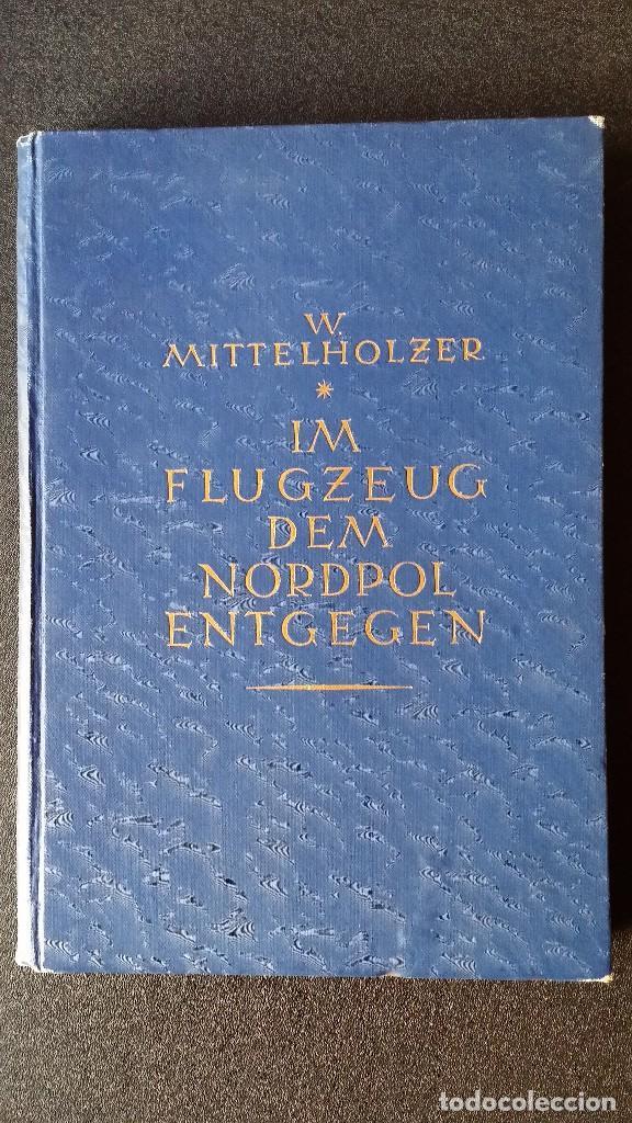 WALTER MITTELHOLZER, EXPEDICIÓN AEREA AL ARTICO, 1925, MUY RARO, AMUNDSEN (Libros Antiguos, Raros y Curiosos - Geografía y Viajes)