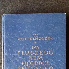 Libros antiguos: WALTER MITTELHOLZER, EXPEDICIÓN AEREA AL ARTICO, 1925, MUY RARO, AMUNDSEN. Lote 163339238