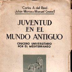 Libros antiguos: CARLOS DEL REAL / JULIÁN MARÍAS / MANUEL GRANELL : JUVENTUD EN EL MUNDO ANTIGUO (1934). Lote 165813506