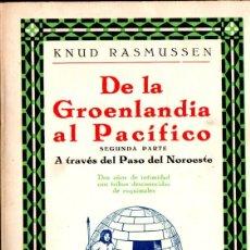 Libros antiguos: RASMUSSEN : DE LA GROENLANDIA AL PACÍFICO A TRAVÉS DEL PASO DEL NOROESTE (IBERIA, 1930). Lote 168980512