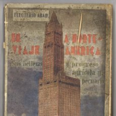 Livres anciens: UN VIAJE A NORTEAMÉRICA. ELEUTERIO ABAD. 1929. SUS BELLEZAS Y PROGRESO AGRÍCOLA Y PECUARIO. Lote 169190928