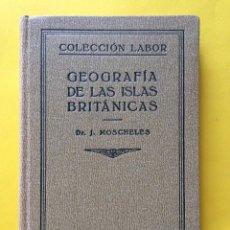 Libros antiguos: GEOGRAFÍA DE LAS ISLAS BRITÁNICAS - EDITORIAL LABOR 1929 - DR. J. MOSCHELES - (VER FOTOS). Lote 169228120