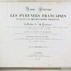 Libros antiguos: VOYAGE PITTORESQUE DANS LES PYRÉNÉES FRANÇAISES, 72 GRAVURES. DESSINS: MELLING. 1826-1830. 42X60CM.. Lote 169277800