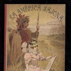 Libros antiguos: OPISSO ALFREDO: LA AMERICA SAJONA. SU HISTORIA, GEOGRAFIA, INDUSTRIA Y COSTUMBRES. 1897. Lote 170557644