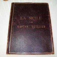 Libros antiguos: LA SICILE. IMPRESSIONS DU PRESENT ET DU PASSÉ. PAR GASTON VUILLIER. 1894. PROFUSAMENTE ILUSTRADO.. Lote 170867625