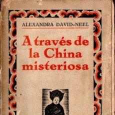 Libros antiguos: ALEXANDRA DAVID NEEL : A TRAVÉS DE LA CHINA MISTERIOSA (IBERIA, 1929) A PIE A TRAVÉS DEL TIBET. Lote 195216162