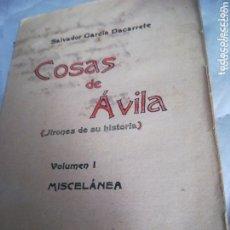 Libros antiguos: COSAS DE ÁVILA JIRONES DE SU HISTORIA SALVADOR GARCÍA DACARRETE VOLUMEN I MISCELANEA, 1932. DEDICADO. Lote 173904349