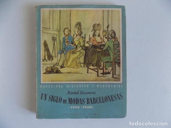 LIBRERIA GHOTICA. MANUEL ROCAMORA. UN SIGLO DE MODAS BARCELONESAS.1750-1850. MUY ILUSTRADO. 1945 (Libros Antiguos, Raros y Curiosos - Geografía y Viajes)