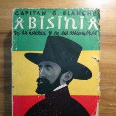 Libros antiguos: ABISINIA (ETIOPÍA) EN SU HISTORIA Y EN SUS COSTUMBRES - CAPITÁN G. BLANCHE. Lote 175421627