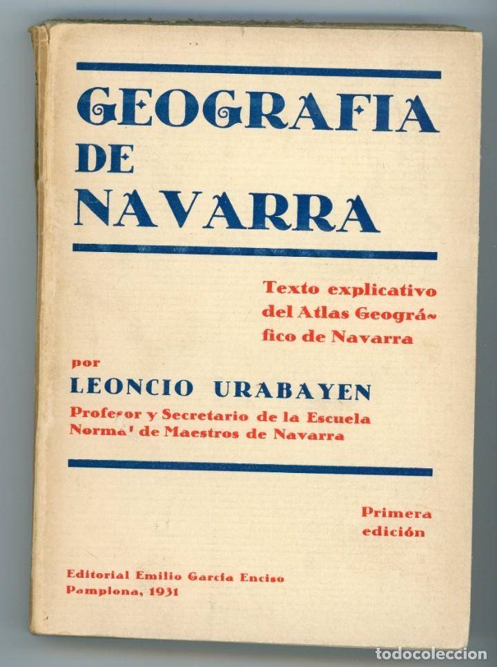 GEOGRAFÍA DE NAVARRA. TEXTO EXPLICATIVO DEL ATLAS GEOGRÁFICO, LEONCIO URABAYEN. PAMPLONA 1931 (Libros Antiguos, Raros y Curiosos - Geografía y Viajes)