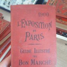 Libros antiguos: GUIE ILLUSTRE DU BON MARCHE. 1900 L' EXPOSITION ET PARIS. . Lote 175964098
