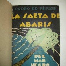 Libros antiguos: LA SAETA DE ABARIS (DEL MAR NEGRO AL CARIBE). - RÉPIDE, PEDRO DE. 1929.. Lote 123235926
