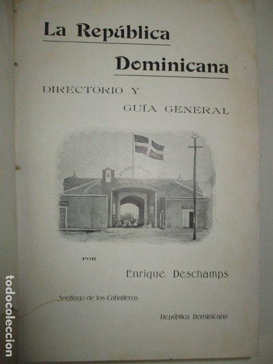 LA REPÚBLICA DOMINICANA. DIRECTORIO Y GUÍA GENERAL. DESCHAMPS, ENRIQUE. C. 1907. (Libros Antiguos, Raros y Curiosos - Geografía y Viajes)