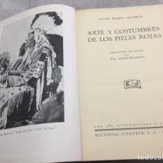 Libros antiguos: ARTE Y COSTUMBRES DE LOS PIELES ROJAS JULIAN HARRIS SALOMON EDITORIAL: JUVENTUD, 1930. Lote 177074382