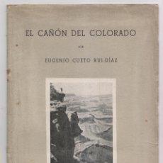 Libri antichi: EUGENIO CUETO RUI-DÍAZ: EL CAÑÓN DEL COLORADO. MADRID, 1943. OVIEDO. ASTURIAS. . Lote 177725983