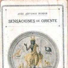 Libros antiguos: JOSÉ ANTONIO ROMÁN : SENSACIONES DE ORIENTE (SGEL, C. 1910) AÚN SIN DESBARBAR. Lote 178118562