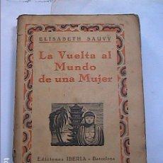 Libros antiguos: LA VUELTA AL MUNDO DE UNA MUJER. 1929. ELISABETH SAUVY. EDICIONES IBERIA. BARCELONA.. Lote 178675355