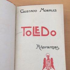 Libros antiguos: TOLEDO AÑORANZAS - CA. 1915 - GUSTAVO MORALES. Lote 180942555