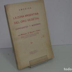 Libros antiguos: MANUEL GOLPE Y CORA ... AMERICA LA ZONA ARGENTINA DEL ORO VEGETAL CORRIENTES Y MISIONES 1931. Lote 183298817