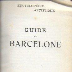 Libros antiguos: ENCYCLOPEDIE ARTISTIQUE GUIDE DE BARCELONE. BCN : GUIDES ABC, 1909. 17X11CM. 467 P. + MAP. Lote 183860830