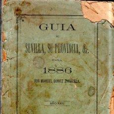 Libros antiguos: GUIA DE SEVILLA, SU PROVINCIA, &. PARA 1886. MANUEL GOMEZ ZARZUELA. AÑO XXIL. SEVILLA. . Lote 184006497