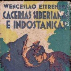 Libros antiguos: WENCESLAO ESTREMERA : CACERÍAS SIBERIANAS E INDOSTÁNICAS (AGUILAR, 1931). Lote 184381457