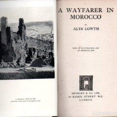 Libros antiguos: ALYS LOWTH : A WAYFARER IN MOROCCO (LONDON, 1929) UN CAMINANTE EN MARRUECOS. Lote 184382022