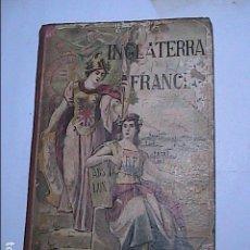 Libros antiguos: INGLATERRA Y FRANCIA. ALFREDO OPISSO. 1920. EUROPA MODERNA. ANTONIO J. BASTINOS. EDITOR.. Lote 186356915