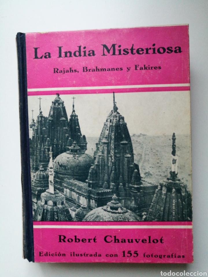 LA INDIA MISTERIOSA.RAJAHS,BRAHMANES Y FAKIRES.1A ED.1929.ROBERT CHAUVELOT.155 FOTOS ILUSTRADAS . (Libros Antiguos, Raros y Curiosos - Geografía y Viajes)