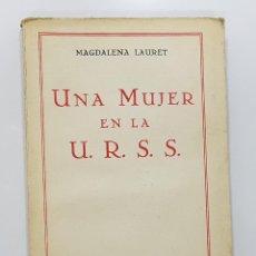 Libros antiguos: MAGDALENA LAURET - UNA MUJER EN LA U.R.S.S. (MADRID, 1934) INTONSO. Lote 191099491