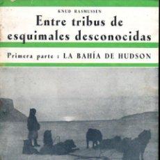 Libros antiguos: RASMUSSEN : ENTRE TRIBUS DE ESQUIMALES DESCONOCIDAS TOMO I (IBERIA, 1932). Lote 191724668