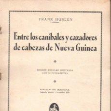 Libros antiguos: HURLEY : ENTRE LOS CANÍBALES Y CAZADORES DE CABEZAS DE NUEVA GUINEA (IBERIA, 1932). Lote 205141773