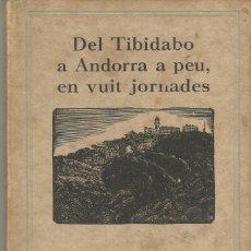 Libros antiguos: DEL TIBIDABO A ANDORRA A PEU EN VUIT JORNADES 1ª ED 1927 FOTOGRAFÍAS MAPA ITINERARIO. Lote 56002392